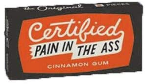 Certified Pain In The Ass Gum